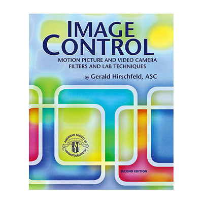 Image Control: Motion Picture and Video Camera Filters and Lab Techniques; 2nd Ed.