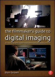 The Filmaker's Guide to Digital Imaging