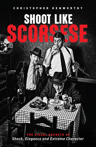 Shoot Like Scorsese: The Visual Secrets of Shock, Elegance and Extreme Character
