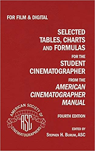 Selected Tables, Charts and Formulas for the Student Cinematographer 4th Ed