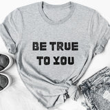 Be True To You T-Shirt