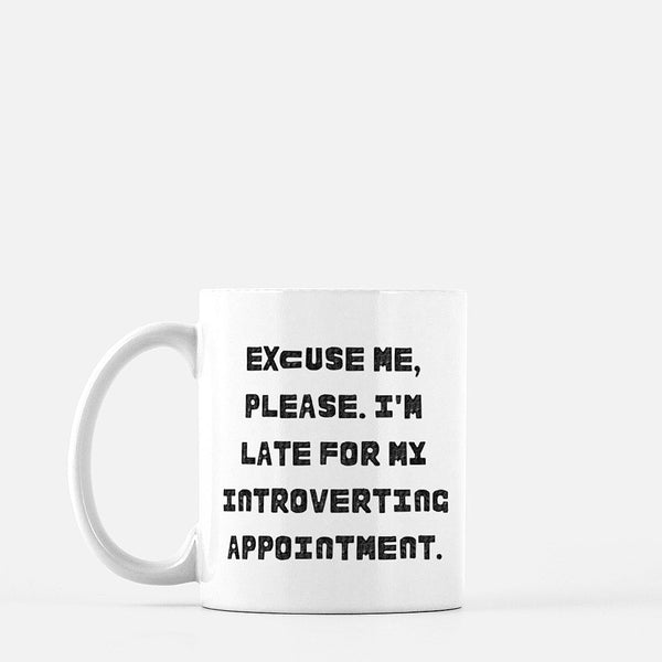 Excuse Me Please I'm Late For My Introverting Appointment Mug