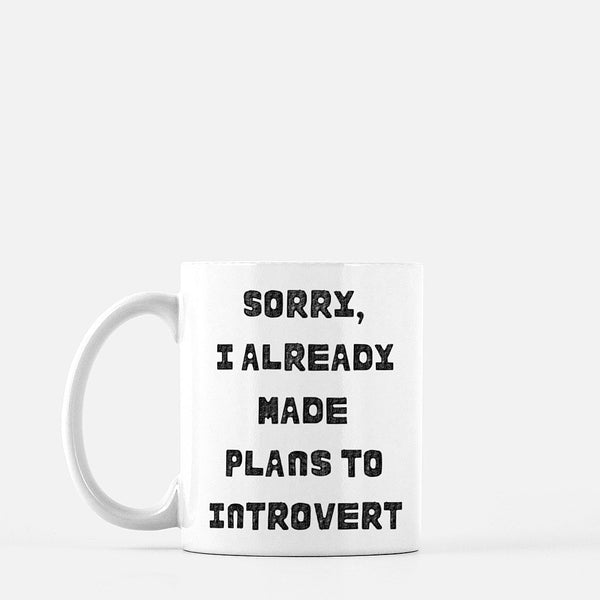 Sorry I Already Made Plans To Introvert Mug