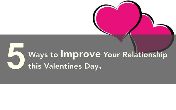 5 Ways to Improve Your Relationship this Valentines Day
