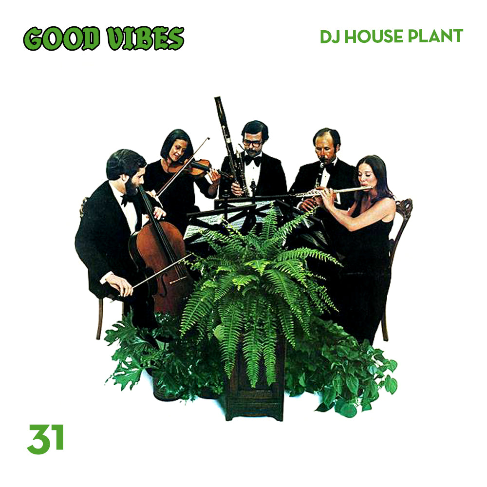 Good Vibes 31 - Mixed by DJ House Plant