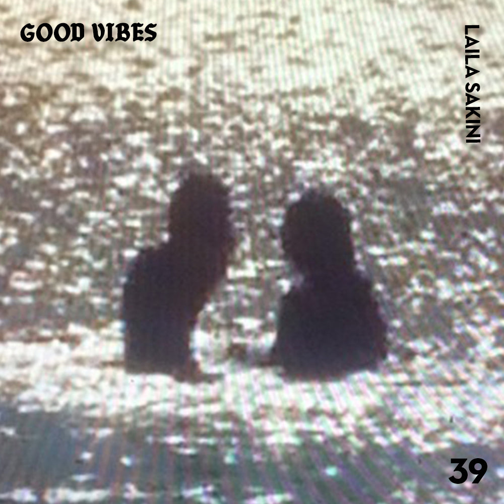 Good Vibes 39 - Mixed by Laila Sakini