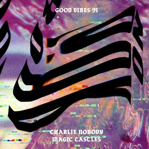 Good Vibes 91 - Charlie Nobody for Magic Castles