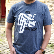 Load image into Gallery viewer, SHOP CLOSED UNTIL 28TH DECEMBER 2020         Make Double Denim Great Again T-Shirt