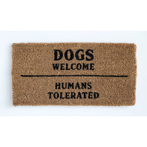 """Dogs Welcome Humans Tolerated"" Coir Doormat"