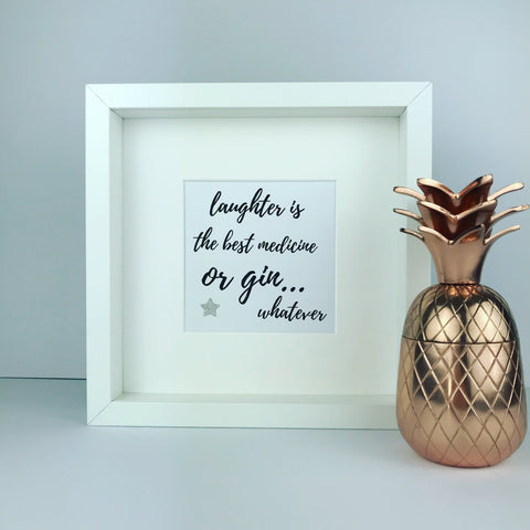 'Laughter is the best medicine, or gin... whatever' framed print