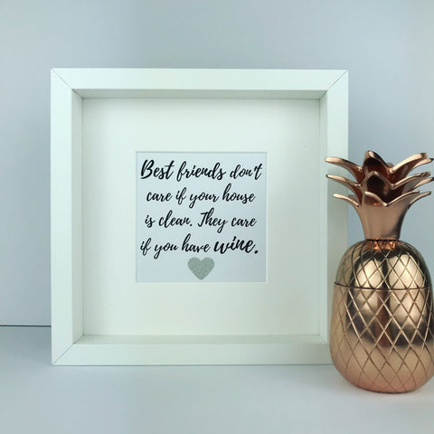 'Best friends don't care if your house is clean. They care if you have wine' framed print