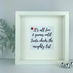 It's all fun and games until Santa checks the naughty list framed print | Christmas saying | fun quote | glitter frame