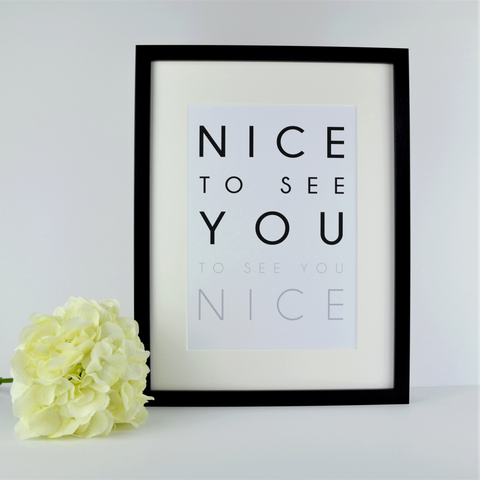 Nice to see you to see you nice print | new home gift | gift for couple