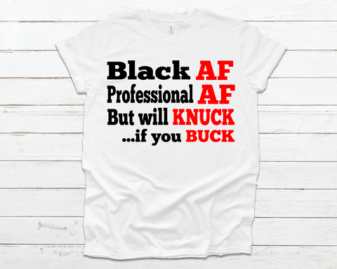 Black AF, Professional AF, Knuck If You Buck Shirt