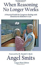 Load image into Gallery viewer, When Reasoning No Longer Works: A Practical Guide for Caregivers Dealing with Dementia & Alzheimer's Care