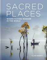 Sacred Places; Where to find Wonder in the World by Clare Gogerty