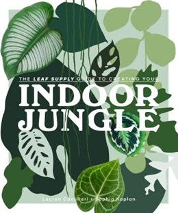 Leaf Supply: Guide to creating your Indoor Jungle