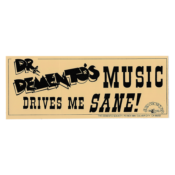 """Dr. Demento's Music Drives Me Sane"" Bumper Sticker"