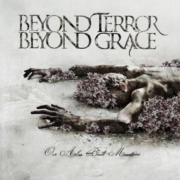 Beyond Terror Beyond Grace - Our Ashes Built Mountains