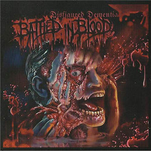 Bathed In Blood - Disfigured Dementia