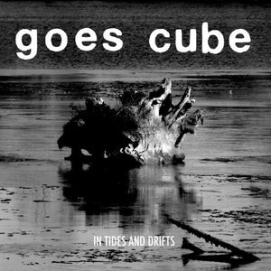 Goes Cube - In Tides And Drifts