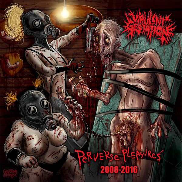Virulent Gestation - Perverse Pleasures 2008-2016