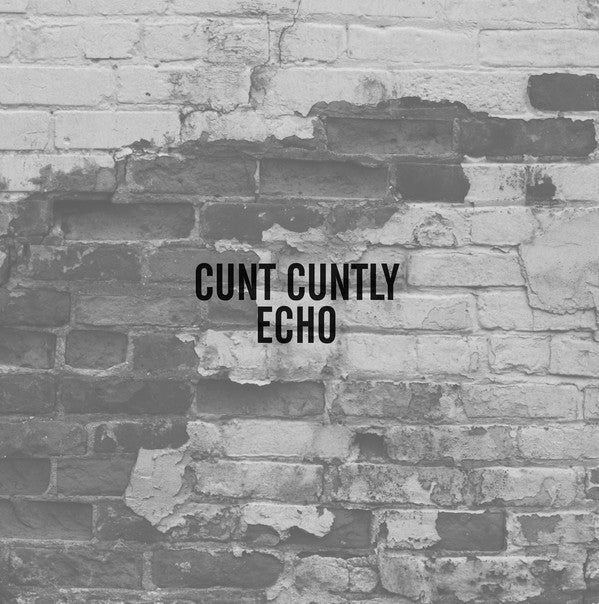 Cunt Cuntly - Echo