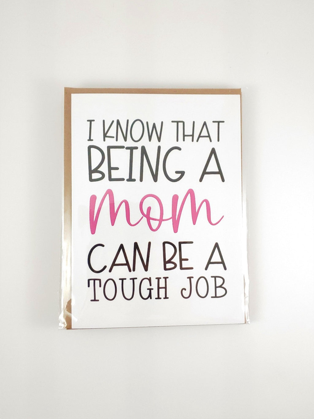 Mother's Day card, I know that being a mom can be a tough job, but at least you have cute kids