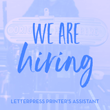 We're Hiring: Letterpress Printer's Assistant