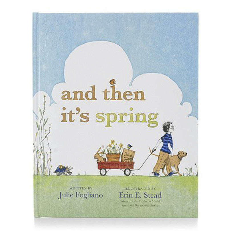 And Then It's Spring by Julie Fogliano and Erin Stead