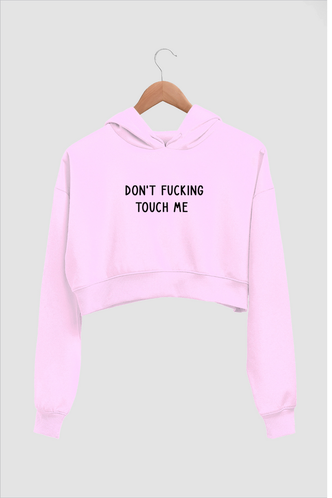 Crop Hoodie - Dont Fucking Touch Me
