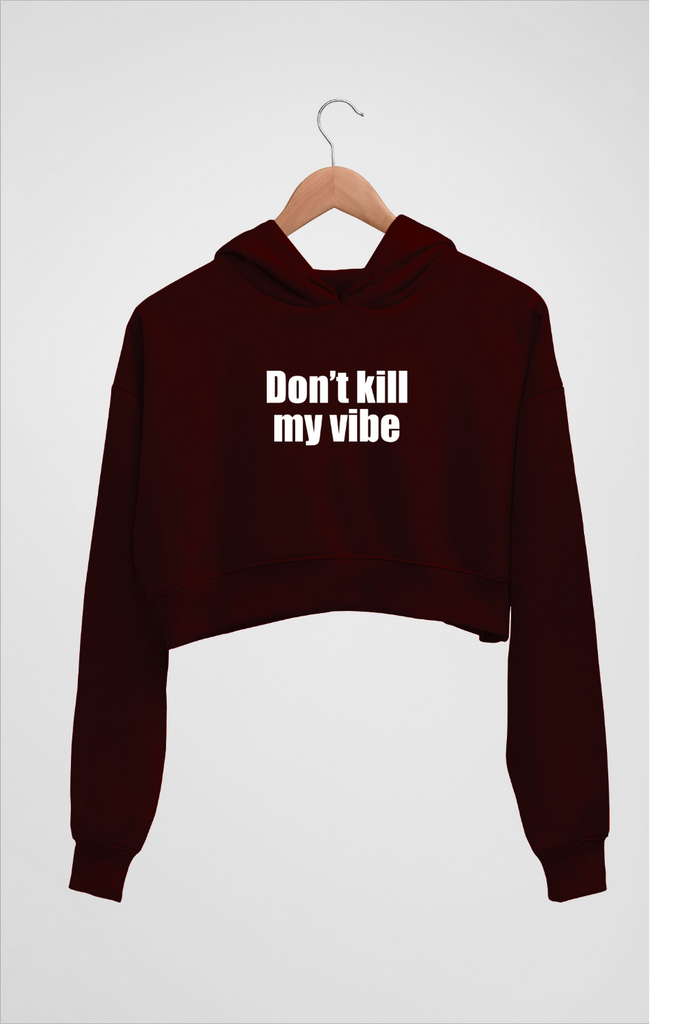 Crop Hoodie - Dont Kill My Vibe