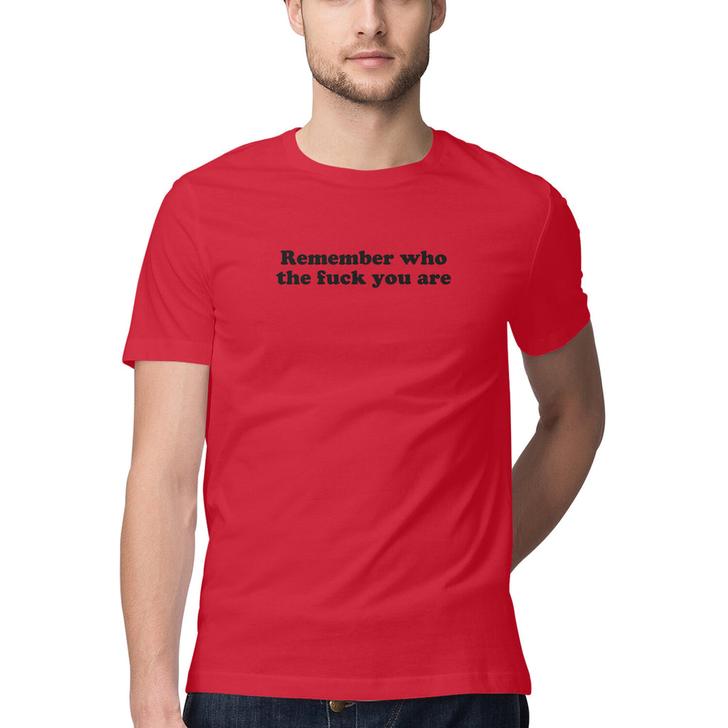 Men's Tshirt - Remember Who TF You Are
