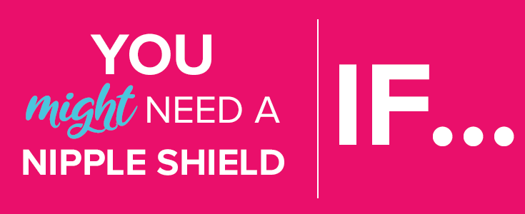 You might need a nipple shield if... Find out if yo need a nipple shield and what the best nipple shield is to help with breast feeding issues. Keep milk supply up while using a nipple shield with the natural connection shield.