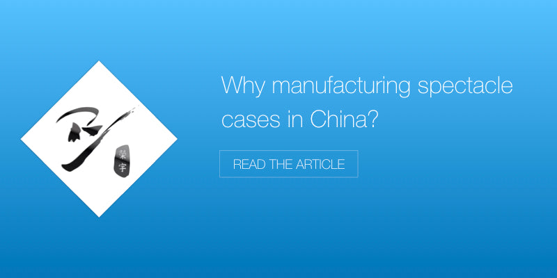 Why manufacturing spectacle cases in China?