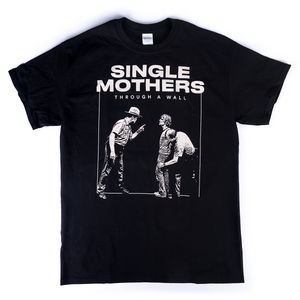 Single Mothers – Through a Wall – T-Shirt