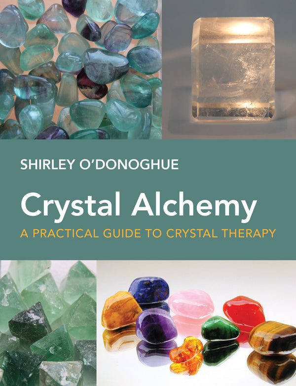 Crystal Alchemy: A Practical Guide to Crystal Therapy