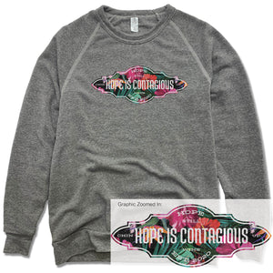 Hope is Contagious | Floral | FLEECE SWEATSHIRT