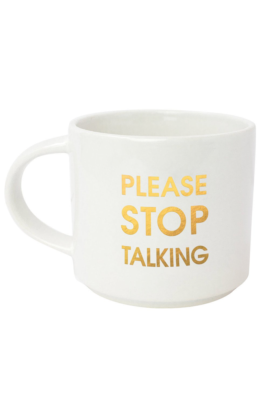 Please Stop Talking Gold Metallic Mug