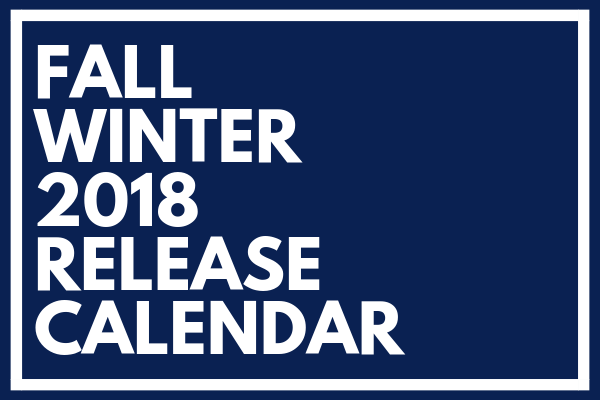 The Fall Winter 2018 Release Calendar