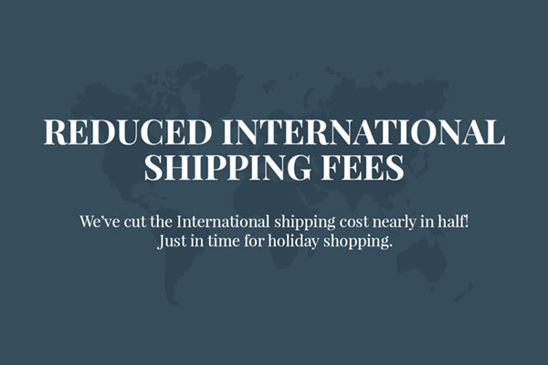 International Shipping Costs are Reduced!