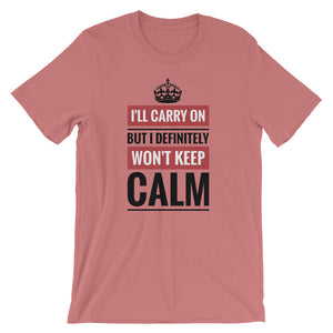 """I'll Carry On But I Definitely Won't Keep Calm"" Funny Short-Sleeve Unisex T-Shirt"