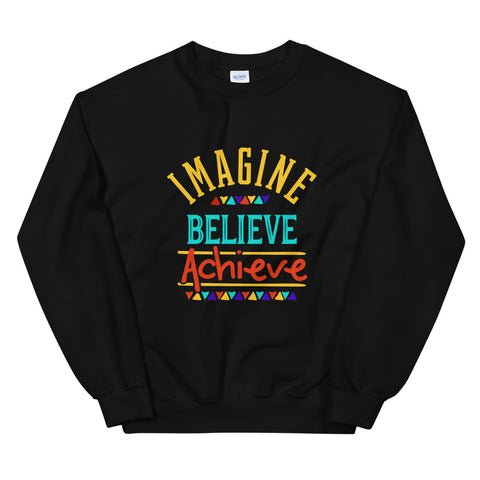 Imagine Believe Achieve Unisex Sweatshirt