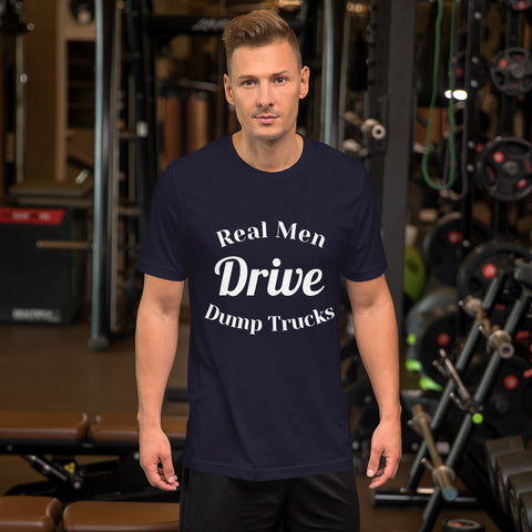 Real Men Drive Dump Trucks Tee Shirt-Tee Shirt-Freedom Wear 1776