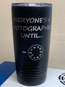 Everyone's a Photographer Until... - 20oz Tumbler - Pikes Peak Laser Creations