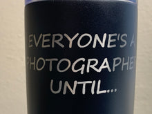 Load image into Gallery viewer, Everyone's a Photographer Until... - 20oz Tumbler - Pikes Peak Laser Creations