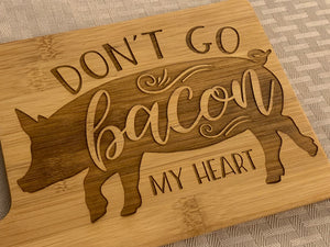 Don't Go Bacon My Heart - Funny Cutting Board - Pikes Peak Laser Creations
