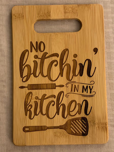 No Bitchin' in my Kitchen - Funny Cutting Board - Pikes Peak Laser Creations