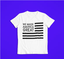 Load image into Gallery viewer, We Made America Great Tee