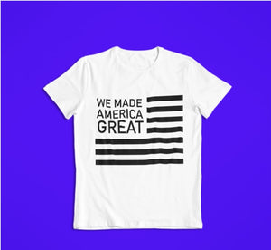 We Made America Great Tee